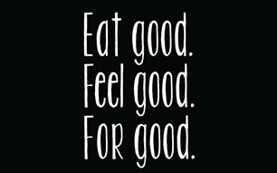 Eat good. Feel good. For good.